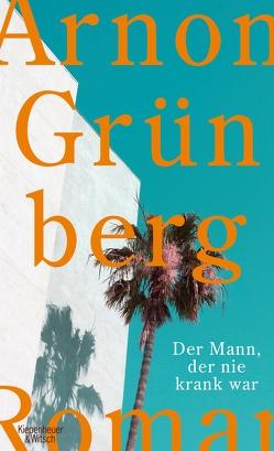 Der Mann, der nie krank war von Grünberg,  Arnon, Kersten,  Rainer