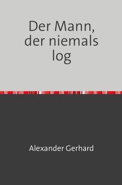 Der Mann, der niemals log von Gerhard,  Alexander