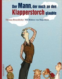 Der Mann, der noch an den Klapperstorch glaubte von Bohn,  Maja, Rosenlöcher,  Thomas