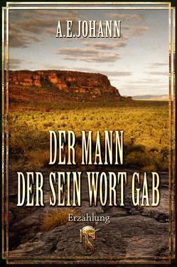 Der Mann, der sein Wort gab von Johann,  A. E.