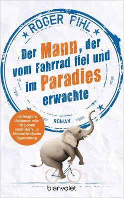 Der Mann, der vom Fahrrad fiel und im Paradies erwachte von Pihl,  Roger, Stilzebach,  Daniela