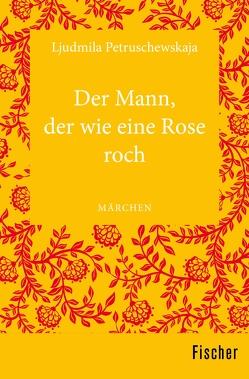 Der Mann, der wie eine Rose roch von Leetz,  Antje, Petruschewskaja,  Ljudmila, Piglia,  Paola