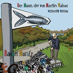 Der Mann, der wie Martin Walser wohnen wollte von Moritz,  Rainer