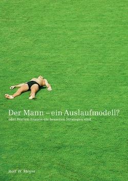 Der Mann – Ein Auslaufmodell? von Meyer,  Rolf W.