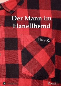 Der Mann im Flanellhemd von K.,  Uwe