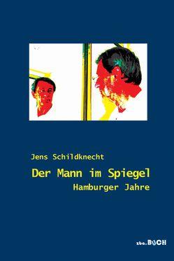 Der Mann im Spiegel von Schildknecht,  Jens