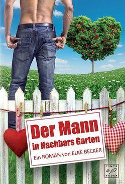 Der Mann in Nachbars Garten von Becker,  Elke
