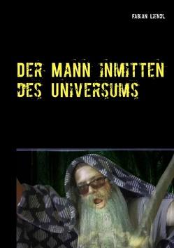 Der Mann inmitten des Universums von Liendl,  Fabian