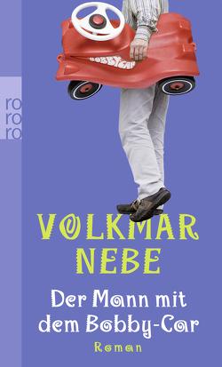 Der Mann mit dem Bobby-Car von Nebe,  Volkmar