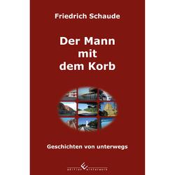 Der Mann mit dem Korb – Geschichten von unterwegs von Schaude,  Friedrich