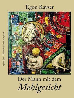 Der Mann mit dem Mehlgesicht von Kayser,  Egon