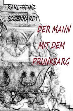 DER MANN MIT DEM PRUNKSARG von Bogenhardt,  Karl-Heinz