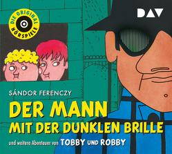 Der Mann mit der dunklen Brille und weitere Abenteuer von Tobby und Robby von Ferenczy,  Sándor, Irle,  Hans, u.v.a., Wolff,  Joachim