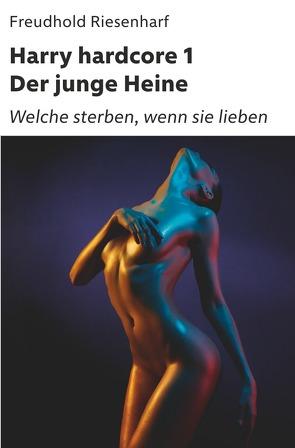 Der Mann mit Leidenschaften – Die fantastische Biografie Heinrich Heines / Harry hardcore I – Der junge Heine von Riesenharf,  Freudhold