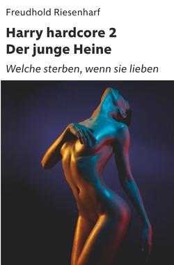 Der Mann mit Leidenschaften – Die fantastische Biografie Heinrich Heines / Harry hardcore II – Der junge Heine von Riesenharf,  Freudhold