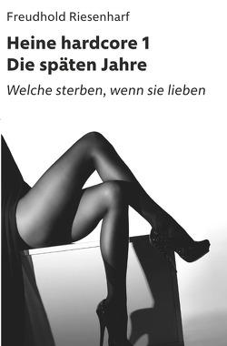 Der Mann mit Leidenschaften – Die fantastische Biografie Heinrich Heines / Heine hardcore I – Die späten Jahre von Riesenharf,  Freudhold