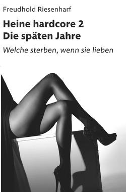 Der Mann mit Leidenschaften – Die fantastische Biografie Heinrich Heines / Heine hardcore II – Die späten Jahre von Riesenharf,  Freudhold