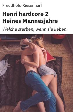 Der Mann mit Leidenschaften – Die fantastische Biografie Heinrich Heines / Henri hardcore II – Heines Mannesjahre von Riesenharf,  Freudhold