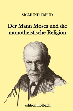 Der Mann Moses und die monotheistische Religion von Freud,  Sigmund