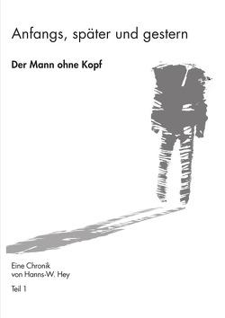 Anfangs, später und gestern / Der Mann ohne Kopf von Hey,  Hanns-Werner