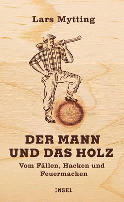 Der Mann und das Holz von Frauenlob,  Günther, Mytting,  Lars, Zuber,  Frank