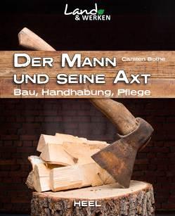 Der Mann und seine Axt von Bothe,  Carsten