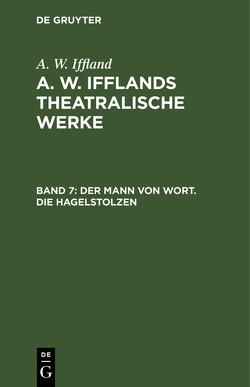 Der Mann von Wort. Die Hagelstolzen von Iffland,  August Wilhelm