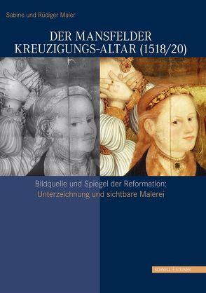Der Mansfelder Kreuzigungs-Altar (1518/20) von Maier,  Rüdiger, Maier,  Sabine