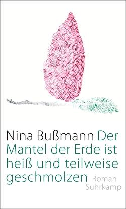 Der Mantel der Erde ist heiß und teilweise geschmolzen von Bußmann,  Nina