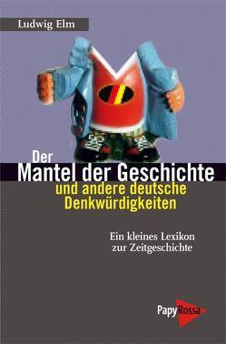 Der Mantel der Geschichte und andere deutsche Denkwürdigkeiten von Elm,  Ludwig