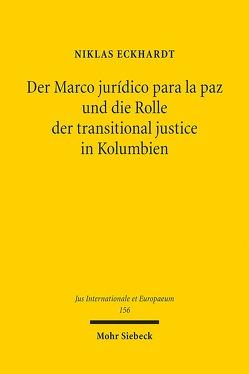 Der Marco jurídico para la paz und die Rolle der transitional justice in Kolumbien von Eckhardt,  Niklas