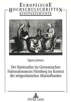 Der Marienaltar im Germanischen Nationalmuseum Nürnberg im Kontext der zeitgenössischen Altaraufbauten von Jantzen,  Sigrun