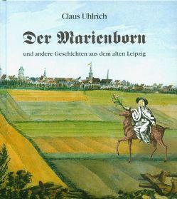 Der Marienborn und andere Geschichten aus dem alten Leipzig von Uhlrich,  Claus