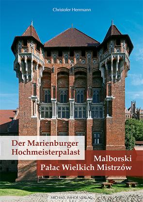 Der Marienburger Hochmeisterpalast / Malborski Palac Wielkich Mistrzow von Herrmann,  Christofer