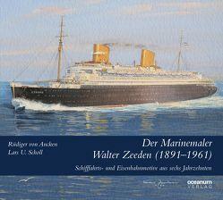 Der Marinemaler Walter Zeeden (1891-1961) von Scholl,  Lars U., von Ancken,  Rüdiger