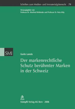 Der markenrechtliche Schutz berühmter Marken in der Schweiz von Laredo,  Guido