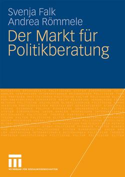 Der Markt für Politikberatung von Falk,  Svenja, Römmele,  Andrea