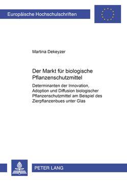 Der Markt für biologische Pflanzenschutzmittel von Dekeyzer,  Martina