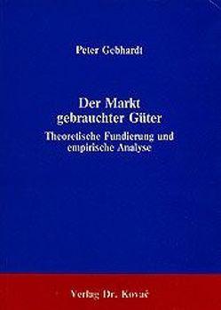Der Markt gebrauchter Güter von Gebhardt,  Peter