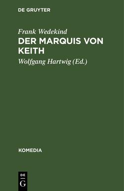 Der Marquis von Keith von Hartwig,  Wolfgang, Wedekind,  Frank