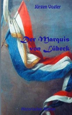 Der Marquis von Lübeck von Vogler,  Jürgen