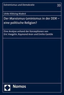 Der Marxismus-Leninismus in der DDR – eine politische Religion? von Klötzing-Madest, Ulrike