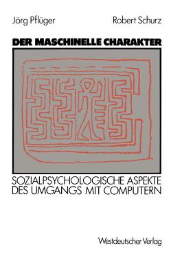 Der maschinelle Charakter von Pflüger,  Jörg, Schurz,  Robert