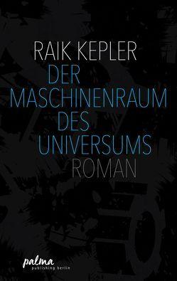 Der Maschinenraum des Universums von Kepler,  Raik