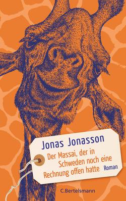 Der Massai, der in Schweden noch eine Rechnung offen hatte von Arz,  Astrid, Jonasson,  Jonas