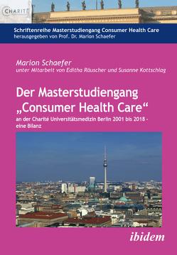 """Der Masterstudiengang """"Consumer Health Care"""" an der Charité Universitätsmedizin Berlin 2001 bis 2018 – eine Bilanz von Kottschlag,  Susanne, Räuscher,  Editha, Schaefer,  Marion"""