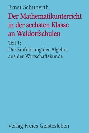 Der Mathematikunterricht in der 6. Klasse an Waldorfschulen von Schuberth,  Ernst