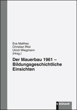 Der Mauerbau 1961 von Matthes,  Eva, Ritzi,  Christian, Wiegmann,  Ulrich