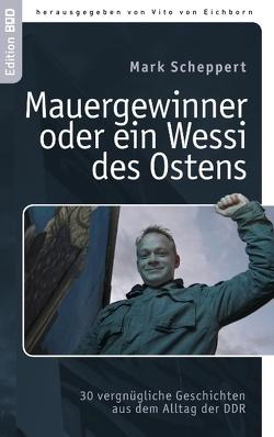 Der Mauergewinner oder ein Wessi des Ostens von Eichborn,  Vito von, Scheppert,  Mark