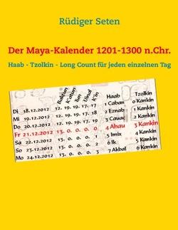 Der Maya-Kalender 1201-1300 n.Chr. von Seten,  Rüdiger